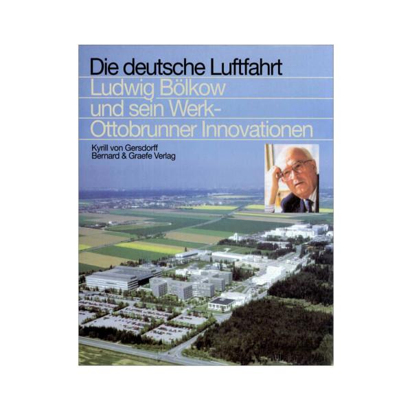 Die deutsche Luftfahrt Ludwig Bölkow und sein Werk - Ottobrunner Innovationen