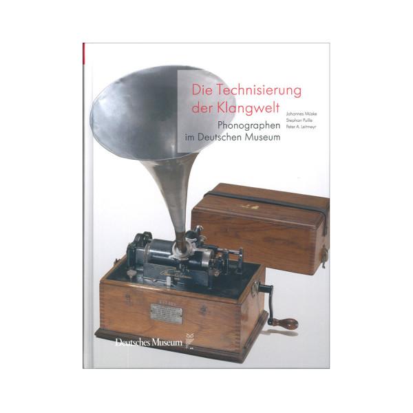 Die Technisierung der Klangwelt. Phonographen im Deutschen Museum