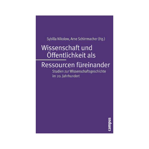 Wissenschaft und Öffentlichkeit als Ressourcen füreinander Studien zur Wissenschaftsgeschichte im 20