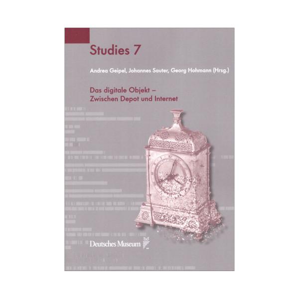 Studies 7: Das digitale Objekt. Zwischen Depot und Internet