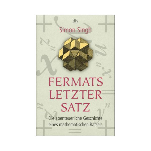 Fermats letzter Satz. Die abenteuerliche Geschichte eines mathematischen Rätsels
