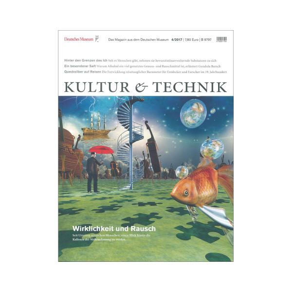 Kultur & Technik 04-2017 Wirklichkeit und Rausch